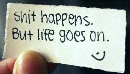 Life-Love-Quotes-Shit-Happens-But-Life-Goes-On